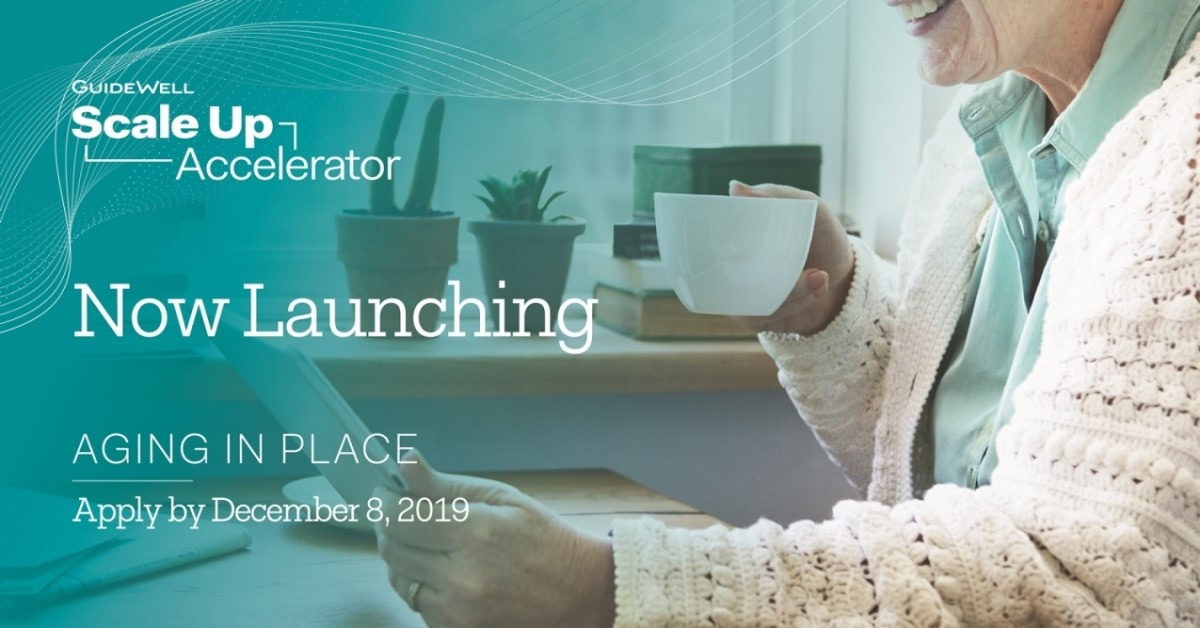 GuideWell Scale Up Accelorator Now Launching Aging in Place Apply by December 8, 2019